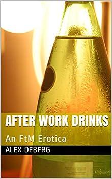 After Work Drinks  An FtM Erotica