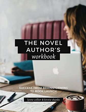The Novel Author's Workbook: Success From Brainstorming to Book Launch
