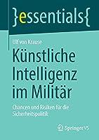 Kuenstliche Intelligenz im Militaer: Chancen und Risiken fuer die Sicherheitspolitik (essentials)