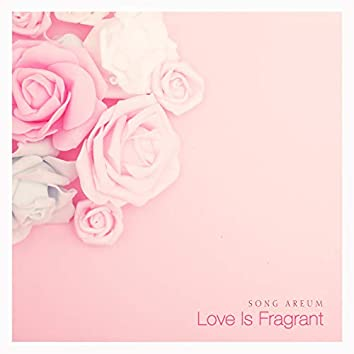 Love Is Fragrant