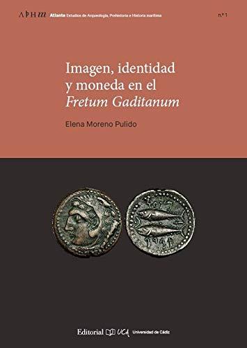 Imagen, Identidad y Moneda En El Fretum Gaditanum: 1 (Atlante Estudios de Arqueología, Prehistoria e Historia marítima)