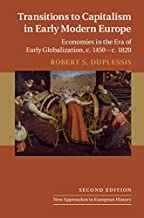 Transitions to Capitalism in Early Modern Europe: Economies in the Era of Early Globalization, c. 1450 – c. 1820 (New Approaches to European History Book 60) (English Edition)