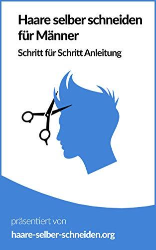 Haare selber schneiden für Männer: Schritt für Schritt Anleitung mit Bildern und Videos