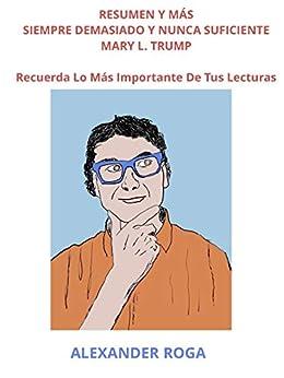 [ALEXANDER ROGA]のRESUMEN Y MÁS SIEMPRE DEMASIADO Y NUNCA SUFICIENTE MARY L. TRUMP: Recuerda Lo Más Importante De Tus Lecturas (Spanish Edition)
