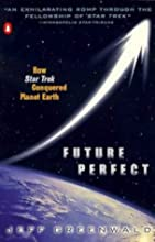 Future Perfect: How Star Trek Conquered Planet Earth