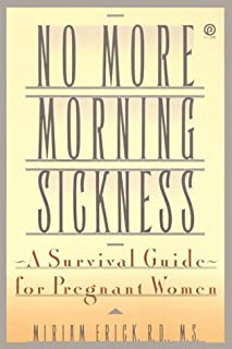 No More Morning Sickness: A Survival Guide for Pregnant Women (Plume)