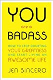 You Are a Badass: How to Stop Doubting Your Greatness...