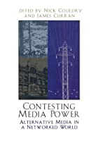 Contesting Media Power: Alternative Media in a Networked World (Critical Media Studies: Institutions, Politics, and Culture) by Nick Couldry James Curran(2003-09-09)