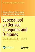 Superschool on Derived Categories and D-branes: Edmonton, Canada, July 17-23, 2016 (Springer Proceedings in Mathematics & Statistics)