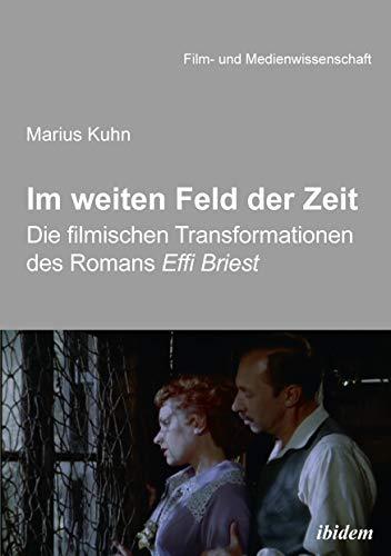 Im weiten Feld der Zeit: Die filmischen Transformationen des Romans Effi Briest (Film- und Medienwissenschaft 34)