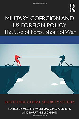 Military Coercion and US Foreign Policy (Routledge Global Security Studies)