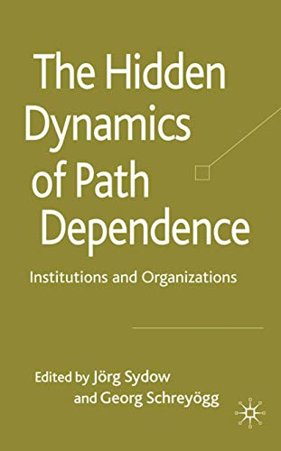 Compare Textbook Prices for The Hidden Dynamics of Path Dependence: Institutions and Organizations 2010 Edition ISBN 9780230220812 by Schreyögg, G.,Sydow, J.