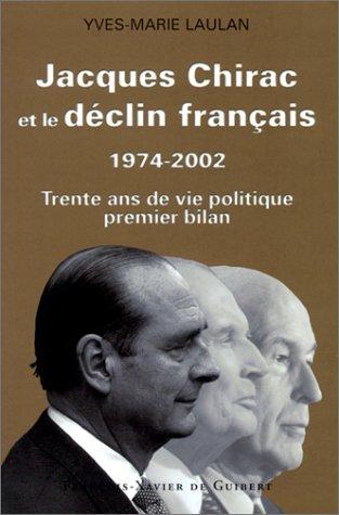Jacques Chirac et le déclin français, 1974-2002 : Trente ans de vie politique, premier bilan