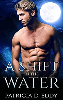 A Shift in the Water: A Werewolf Shifter Romance (Elemental Shifter Book 1) by [Patricia D. Eddy]