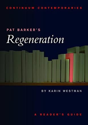 Continuum Contemporaries series: Pat Barkers Regeneration: A Readers Guide by Karin Westman (2008-01-01)