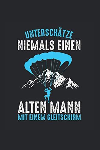 Unterschätze niemals einen alten Mann mit einem Gleitschirm: Paragliding Gleitschirmfliegen Notizbuch Tagebuch Liniert A5 6x9 Zoll Logbuch Planer Geschenk