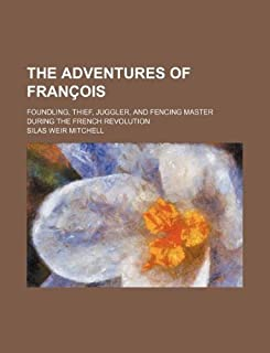 The Adventures of Francois; Foundling, Thief, Juggler, and Fencing Master During the French Revolution