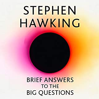 Brief Answers to the Big Questions                   By:                                                                                                                                 Stephen Hawking,                                                                                        Professor Kip Thorne - foreword                               Narrated by:                                                                                                                                 Ben Whishaw,                                                                                        Garrick Hagon - foreword,                                                                                        Lucy Hawking - afterword                      Length: 4 hrs and 52 mins     820 ratings     Overall 4.8