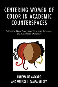 Centering Women of Color in Academic Counterspaces: A Critical Race Analysis of Teaching, Learning, and Classroom Dynamics (Race and Education in the Twenty-First Century)