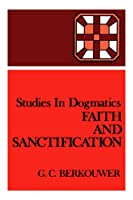 Faith and Sanctification (Studies in Dogmatics)