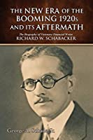 The New Era of The Booming 1920s And Its Aftermath: The Biography of Visionary Financial Writer Richard W. Schabacker