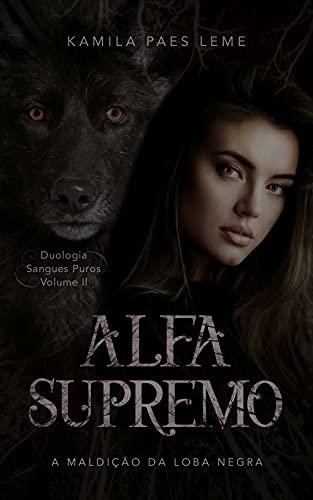 Alfa Supremo : A Maldição da Loba Negra ( Duologia Sangues Puros - Vol 2 )
