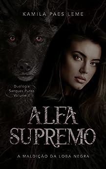 Alfa Supremo : A Maldição da Loba Negra ( Duologia Sangues Puros - Vol 2 ) por [Kamila  Paes Leme]