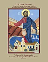 Let Us Be Attentive: Reflections on the Sunday and Feast Day Scripture Readings of the Orthodox Church