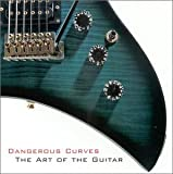 Dangerous Curves: The Art of the Guitar