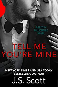 Tell Me You're Mine: The British Billionaires by [J. S. Scott]