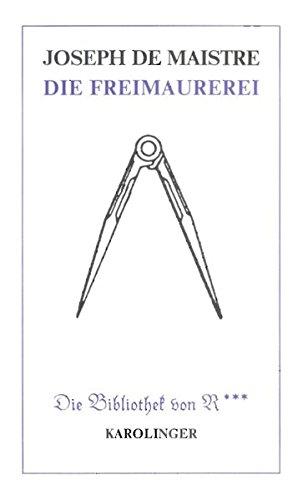 Die Freimaurerei: Denkschrift an den Herzog von Braunschweig-Lüneburg (Bibliothek von R)