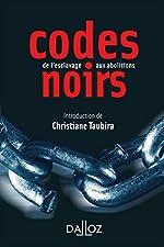 Codes Noirs - De L'esclavage Aux Abolitions de Christiane Taubira