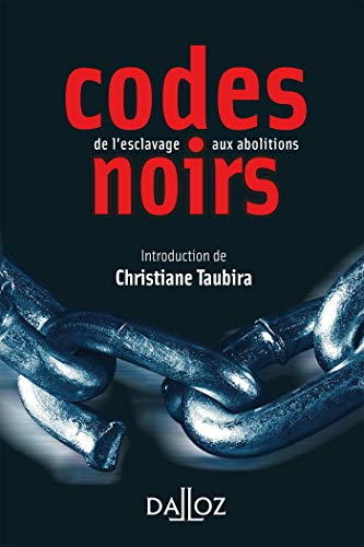 Codes noirs - 1re ed.: de l'esclavage aux abolitions