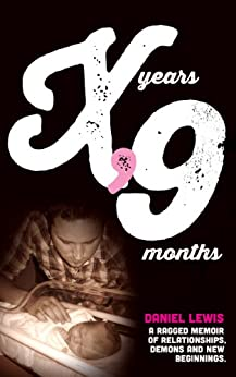 [Daniel Lewis]のX Years, 9 Months: A Ragged Memoir of Relationships, Demons and New Beginnings (English Edition)