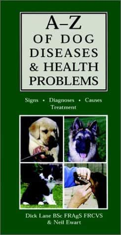 A-Z of Dog Diseases & Health Problems: Signs, Diagnoses, Causes, Treatment
