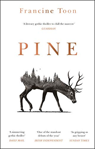 Pine: The spine-chilling, atmospheric debut of 2020 by [Francine Toon]
