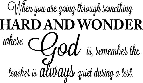When you are going through something hard and wonder where God is remember the teacher is always quiet during a test. religious Vinyl Wall Decal Decor Quotes Sayings Inspirational wall lettering Art