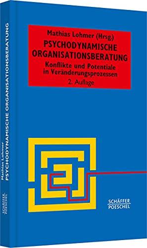 Psychodynamische Organisationsberatung: Konflikte und Potentiale in Veränderungsprozessen (Systemisches Management)
