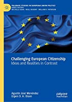 Challenging European Citizenship: Ideas and Realities in Contrast (Palgrave Studies in European Union Politics)