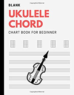 Blank Ukulele Chord Chart Book For Beginner: Manuscript Journal For Ukele Player, Learn Ukelele With Basics Of Ukele Techn...