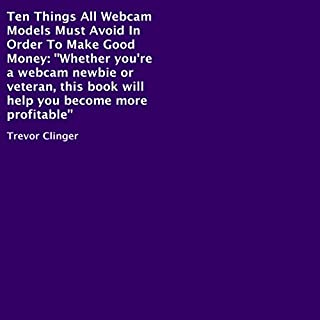 Ten Things All Webcam Models Must Avoid in Order to Make Good Money audiobook cover art