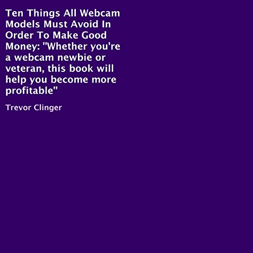 Ten Things All Webcam Models Must Avoid in Order to Make Good Money cover art