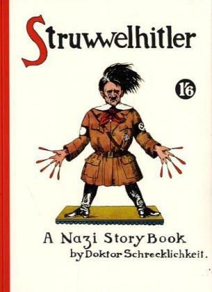 Struwwelhitler - A Nazi Story Book by Dr. Schrecklichkeit. Deutsch/Englischer Reprint des Anti-Nazi-Klassikers von 1941