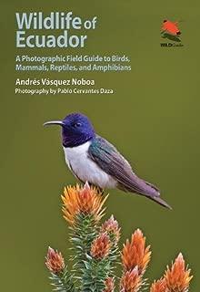 Wildlife of Ecuador: A Photographic Field Guide to Birds, Mammals, Reptiles, and Amphibians (Wildlife Explorer Guides)
