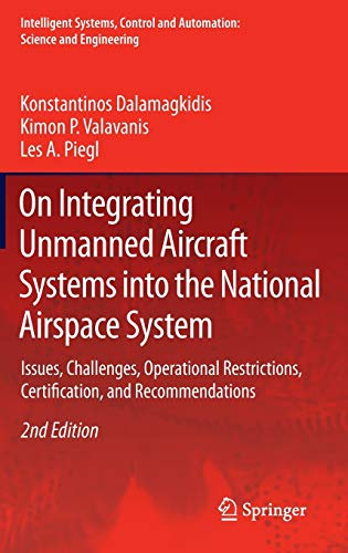 On Integrating Unmanned Aircraft Systems into the National Airspace System: Issues, Challenges, Operational Restrictions, Certification, and ... and Automation: Science and Engineering (54))