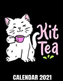 Kit Tea Calendar 2021: Cute Tea Drinking Cat Calendar 2021 With Tea Tasting Pages - Appointment Planner Book And Organizer Journal - Weekly - Monthly - Yearly
