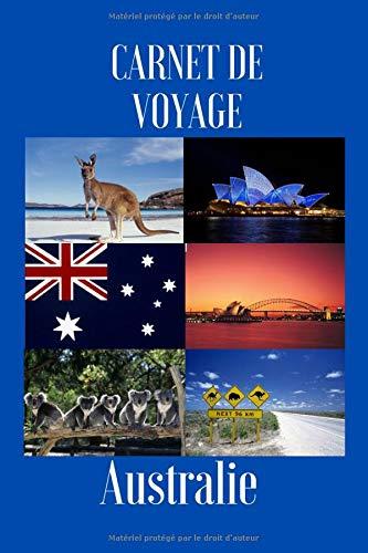 carnet de voyage: Souvenirs de l'Australie   Organiser votre voyage pour l'Australie avec facilité grâce à ce carnet pratique à remplir   gagner du temps   Liste à ne pas oublier