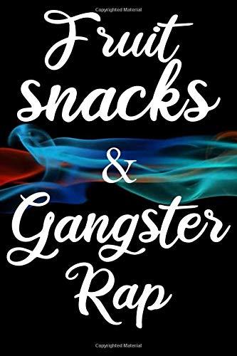 FRUIT SNACKS & GANGSTER RAP: Rap Journal, Notebook For...