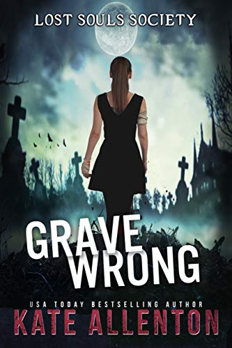 Seeing ghosts is hard. Forcing them into the light is harder…  <em>Grave Wrong (Lost Souls Society Book 1) </em>by USA Today bestselling author Kate Allenton