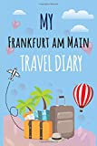 My Frankfurt am Main Travel Diary Log Journal / NoteBook 6x9 Ruled Lined 120 Pages  Trip traveler log book: My Frankfurt am Main Travel Diary Trip ... gift keepsake Memories journal notebook diary